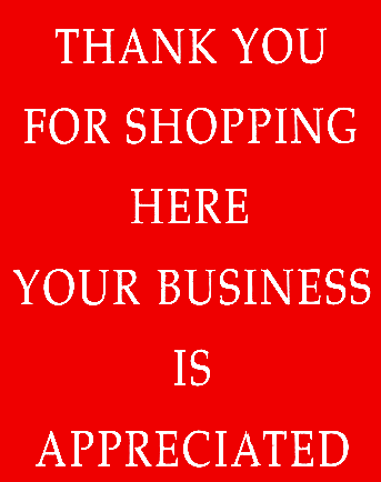 THANK YOU FOR SHOPPING HERE YOUR BUSINESS IS APPRECIATED